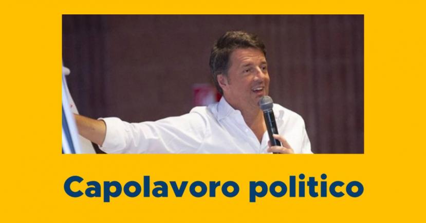 Il capolavoro politico di Matteo Renzi